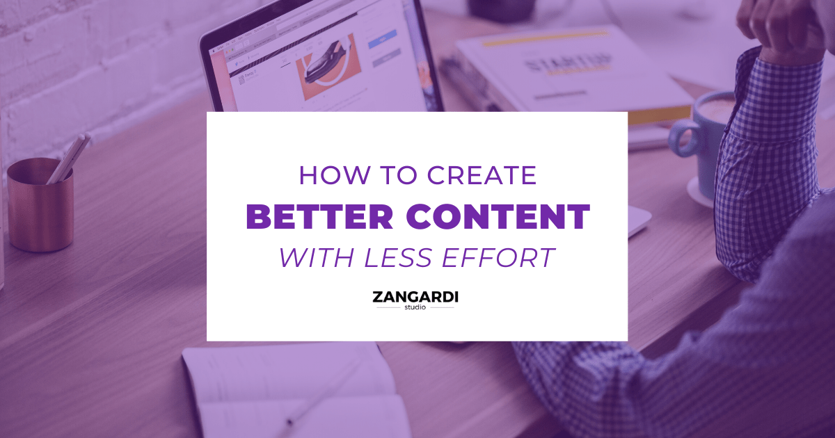 Create better marketing with less effort